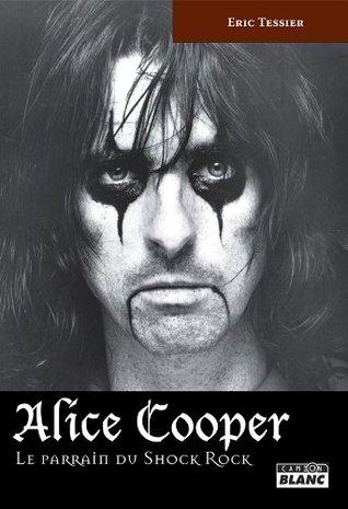 ALICE COOPER Le parrain du Shock Rock  by  Eric Tessier