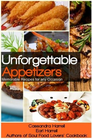 Unforgettable Appetizers: Memorable Recipes for Any Occasion  by  Cassandra Harrell