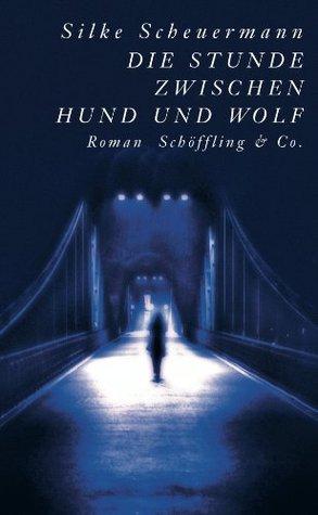 Die Stunde zwischen Hund und Wolf  by  Silke Scheuermann