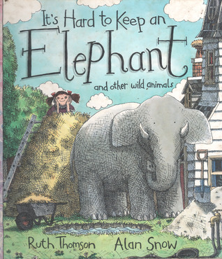 Its Hard to Keep an Elephant and Other Wild Animals  by  Ruth Thomson
