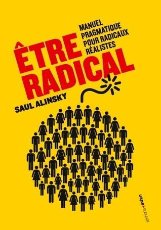 Être radical: manuel pragmatique pour radicaux réalistes Saul D. Alinsky