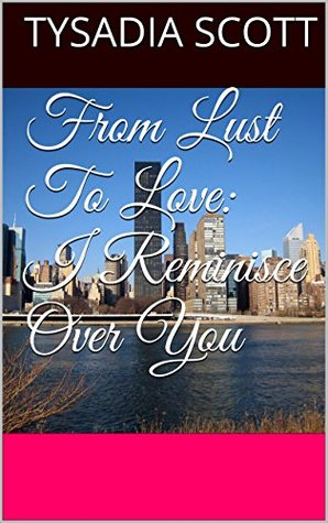 From Lust To Love: I Reminisce Over You Tysadia Scott