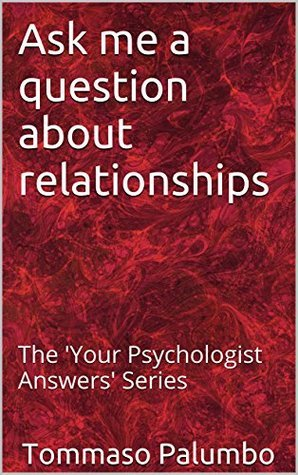 Ask me a question about relationships: The Your Psychologist Answers Series  by  Tommaso Palumbo