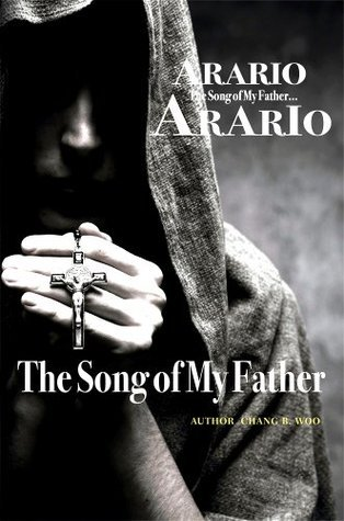 THE SONG OF MY FATHER - ARARIO-  by  Chang B. Woo
