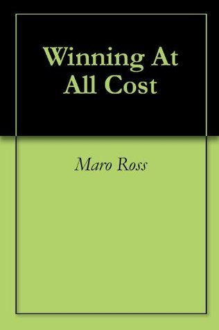 Winning At All Cost  by  Maro Ross