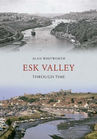 Esk Valley Through Time  by  Alan Whitworth