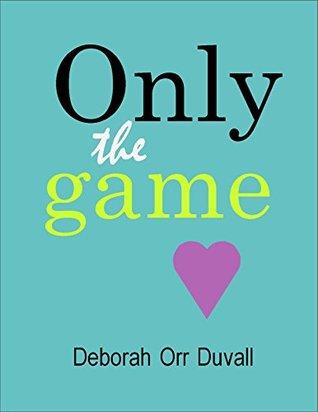 Only the Game Deborah Orr Duvall