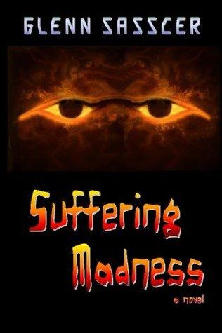 Suffering Madness - A thriller, suspense novel. Glenn Sasscer