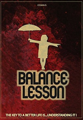 Balance Lesson: THE KEY TO A BETTER LIFE IS...UNDERSTANDING IT ! dudui cosmin iustin