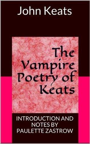 The Vampire Poetry of Keats John Keats