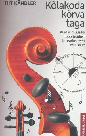 Kõlakoda kõrva taga: kuidas muusika loob teadust ja teadus teeb  by  Tiit Kändler
