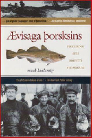 Ævisaga þorsksins Fiskurinn sem breytti heiminum Mark Kurlansky