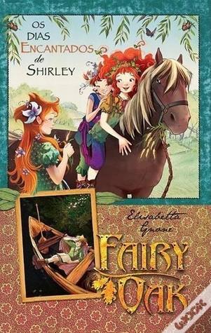 Fairy Oak - Os Dias Encantados de Shirley (Fairy Oak I Quattro Misteri #2)  by  Elisabetta Gnone