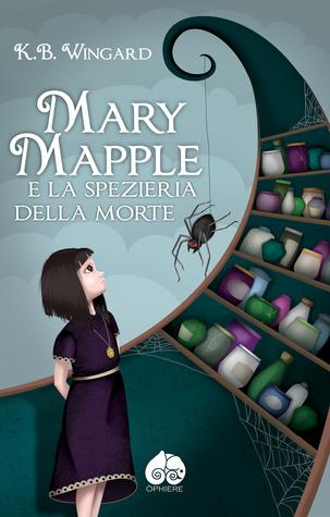 Mary Mapple e la Spezieria della Morte K.B. Wingard