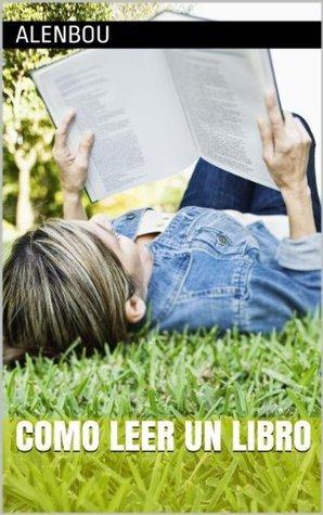 Como leer un libro: Sin aburrirte  by  Alenbou