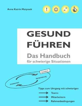 GESUND FÜHREN: Das Handbuch für schwierige Situationen Anne Katrin Matyssek