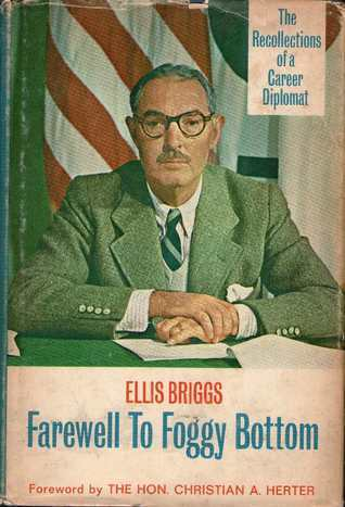 Farewell to Foggy Bottom: The Recollections of a Career Diplomat Ellis Ormsbee Briggs