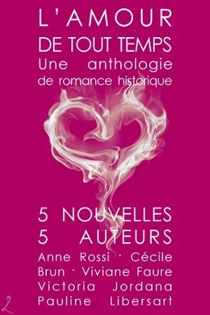 LAmour de tout temps: Une anthologie de romance historique  by  Anne Rossi