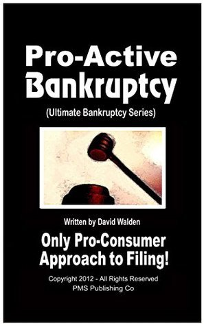 Pro-Active Bankruptcy - 2015: The Only Pro-Active / Pro-Consumer Approach to Filing Bankruptcy Available! (Ultimate Bankruptcy Series Book 4) David Walden