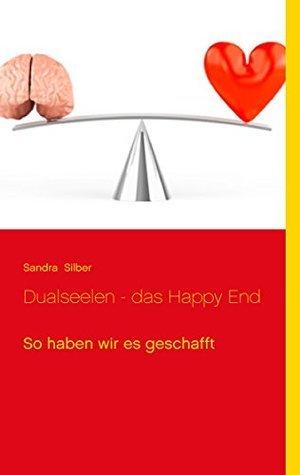 Dualseelen - das Happy End: So haben wir es geschafft Sandra Silber