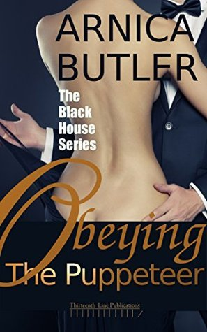Obeying the Puppeteer (The Black House Series Book 3) Arnica Butler