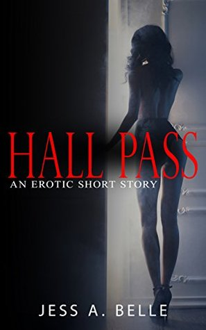Hall Pass: An Erotic Short Story  by  Jess A. Belle