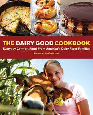 The Dairy Good Cookbook: Everyday Comfort Food from Americas Dairy Farm Families  by  Lisa Kingsley