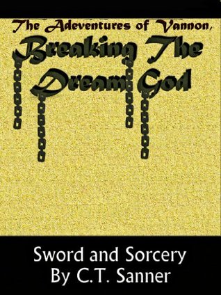 Breaking the Dream God (The Adventures of Vannon Book 6)  by  C.T. Sanner