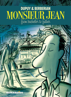 Monsieur Jean: From Bachelor To Father  by  Philippe Dupuy