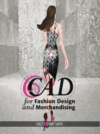 CAD for Fashion Design and Merchandising Stacy Stewart Smith