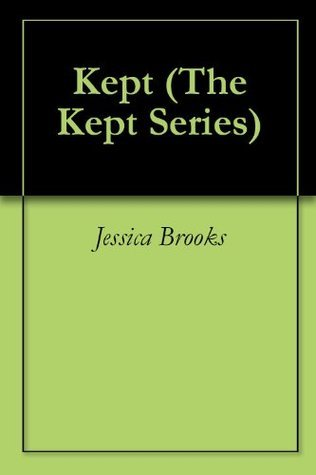 Kept (The Kept Series Book 1)  by  Jessica Brooks