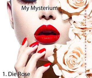 My Mysterium Rose: Die Heilerinnen aus der Natur. (Die Rose 1)  by  Katalin Brandt