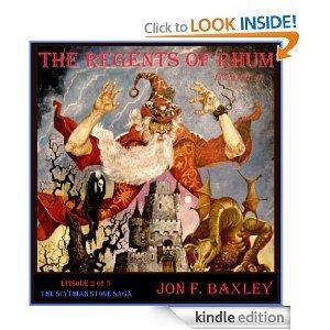 The Regents of Rhum (THE SCYTHIAN STONE SAGA) Jon F. Baxley