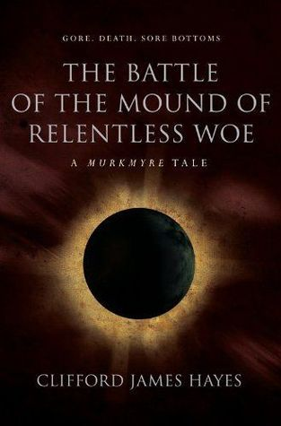 The Batle of the Mound of Relentless Woe (The Murkmyre Saga)  by  Clifford James Hayes