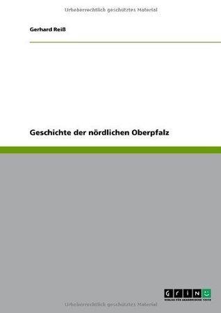 Geschichte der nördlichen Oberpfalz  by  Gerhard Reiss
