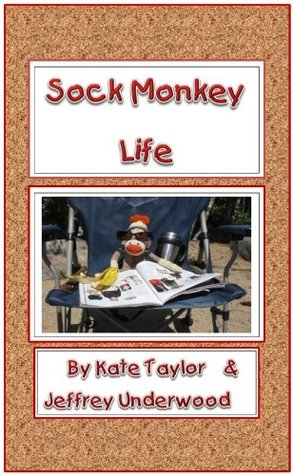 Sock Monkey Life  by  Jeffrey Underwood