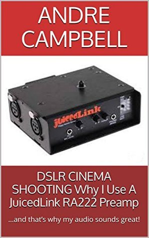 DSLR CINEMA SHOOTING Why I Use A JuicedLink RA222 Preamp: ...and thats why my audio sounds great! Andre Campbell