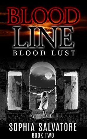 Blood Line - Book Two: Blood Lust  by  Sophia Salvatore