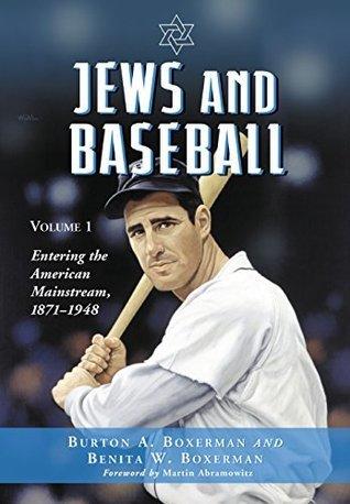 Jews and Baseball: Volume 1, Entering the American Mainstream, 1871-1948  by  Burton A. Boxerman