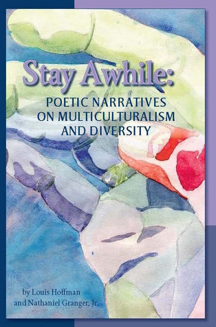Stay Awhile: Poetic Narratives About Multiculturalism and Diversity Louis Hoffman