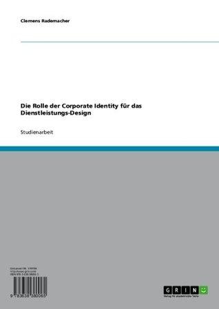 Die Rolle der Corporate Identity für das Dienstleistungs-Design  by  Clemens Rademacher