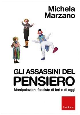 Gli assassini del pensiero - Manipolazioni fasciste di ieri e di oggi Michela Marzano