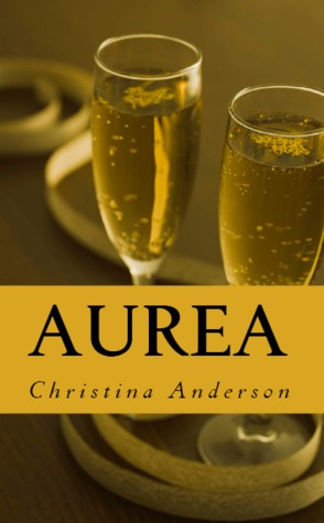 Aurea (The Gilded Trilogy #3)  by  Christina Anderson