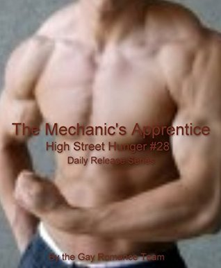 The Mechanics Apprentice: Gay Male Erotica Daily Release Series (High Street Hunger Book 28)  by  Gay Romance Team