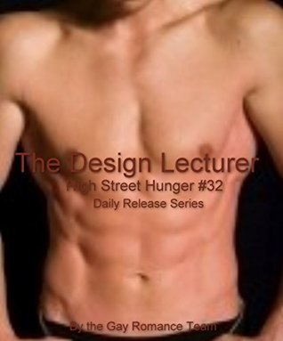 The Design Lecturer: Gay Male Erotica Daily Release Series (High Street Hunger Book 32)  by  Gay Romance Team