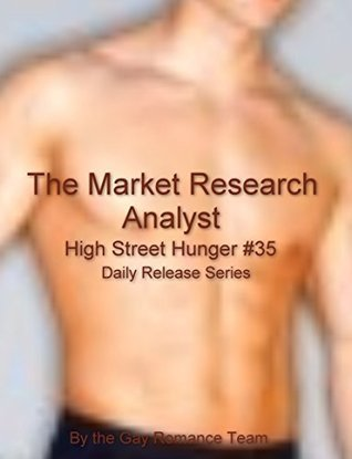 The Market Research Analyst: Gay Male Erotica Daily Release Series (High Street Hunger Book 35) Gay Romance Team