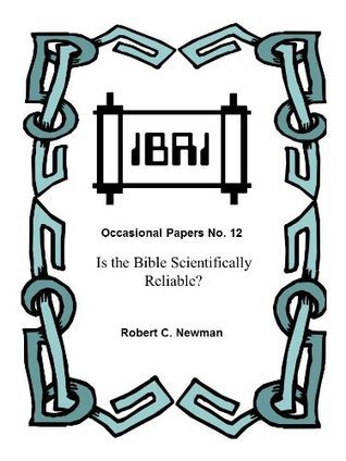 Is the Bible Scientifically Reliable? (IBRI Occasional Papers Book 12) Robert C. Newman