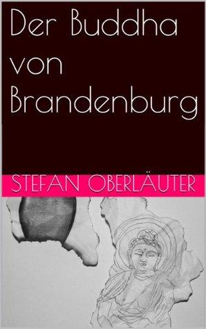 Der Buddha von Brandenburg  by  Stefan Oberläuter