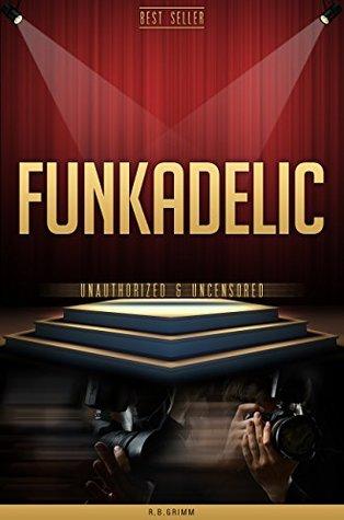 Funkadelic Unauthorized & Uncensored  by  R.B. Grimm