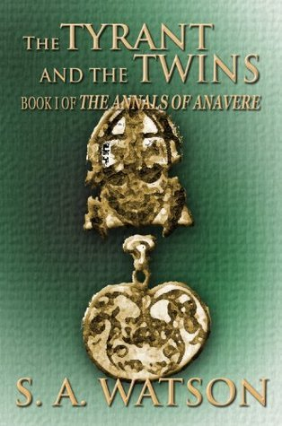 The Tyrant and the Twins (The Annals of Anavere Book 1)  by  S. A. Watson
